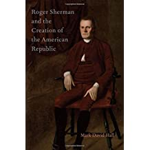Roger Sherman and the Creation of the American Republic by Mark David Hall (2012-11-06)