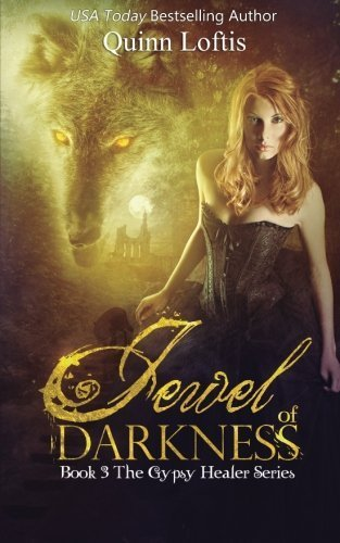 Jewel of Darkness (The Gypsy Healer Series) (Volume 3) by Quinn Loftis (2015-12-29)