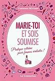 Marie-toi et sois soumise : Pratique extrême pour femmes ardentes !
