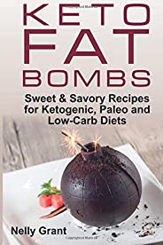 Keto Fat Bombs: Sweet & Savory Recipes for Ketogenic, Paleo and Low-Carb D