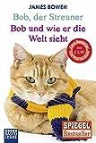 Image de Bob, der Streuner / Bob und wie er die Welt sieht: Zwei Bestseller in einem Band: Die Katze, die mein Leben veränderte. Omnibus (James Bowen Bücher,