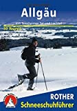 Allgäu: Mit Tannheimer Tal und Lechtal. 50 Touren. (Rother Schneeschuhführer)