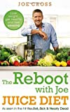 By Joe Cross The Reboot with Joe Juice Diet - Lose weight, get healthy and feel amazing: As seen in the hit film 'Fat, Sick & Nearly Dead'