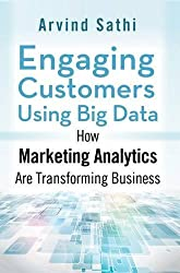 Engaging Customers Using Big Data: How Marketing Analytics Are Transforming Business by A. Sathi (2014-07-30)