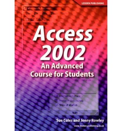 [(Access 2002 an Advanced Course for Students )] [Author: Sue Coles] [Jan-2005] par Sue Coles