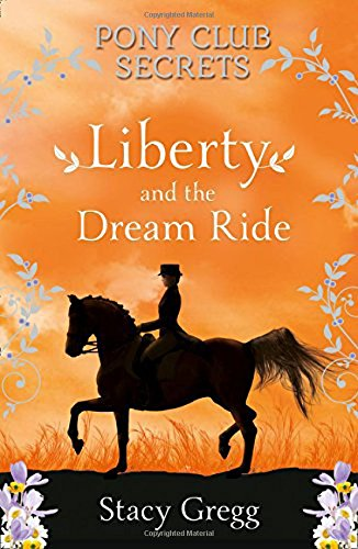 Liberty and the Dream Ride (Pony Club Secrets, Book 11) por Stacy Gregg