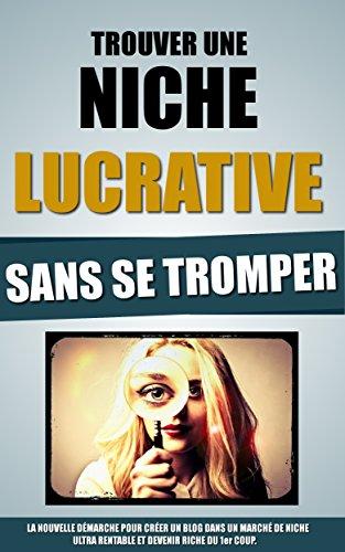 Trouver Une Niche Lucrative Sans Se Trom...