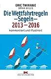Die Wettfahrtregeln – Segeln – 2013–2016: Kommentiert und illustriert