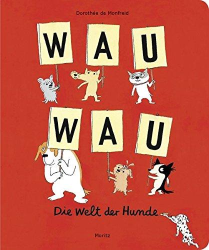 Preisvergleich Produktbild WAU WAU: Die Welt der Hunde. Ein Bildwörterbuch