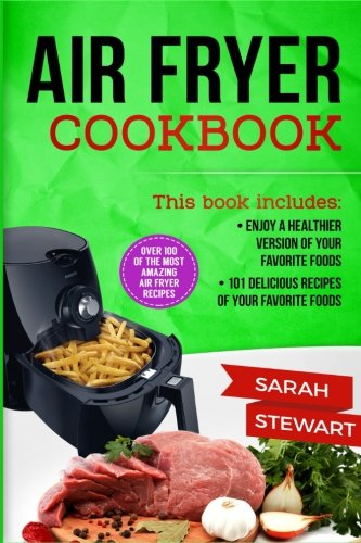 air-fryer-cookbook-enjoy-a-healthier-version-of-your-favorite-foods-101-delicious-recipes-of-your-fa