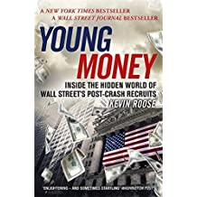 Young Money: Inside the Hidden World of Wall Street's Post-Crash Recruits by Kevin Roose (1-Jan-2015) Paperback