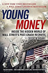 Young Money: Inside the Hidden World of Wall Street's Post-Crash Recruits by Kevin Roose (2015-01-01)