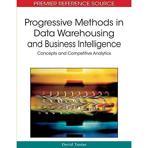 [(Progressive Methods in Data Warehousing and Business Intelligence : Concepts and Competitive Analytics)] [Edited by David Taniar] published on (April, 2011)
