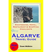 Algarve, Portugal Travel Guide - Sightseeing, Hotel, Restaurant & Shopping Highlights (Illustrated)