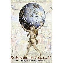 El imperio de Carlos V (procesos de agregacion y conflictos)