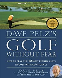Dave Pelz's Golf without Fear: How to Play the 10 Most Feared Shots in Golf with Confidence by Dave Pelz (2010-11-11)