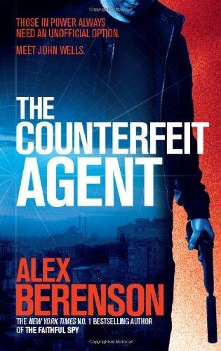The Counterfeit Agent (John Wells 8) by Alex Berenson (2014-02-11)