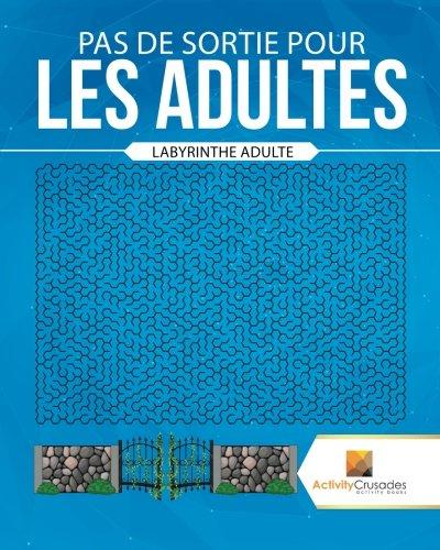 Pas De Sortie Pour Les Adultes : Labyrinthe Adulte par Activity Crusades