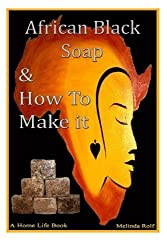 African Black Soap & How to Make It: A Complete Guide to African Black Soap (A Home Life Book) (Volume 5) by Melinda Rolf (2014-02-11)