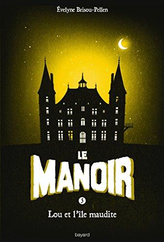 le-manoir-tome-5-lou-et-lile-maudite-french-edition