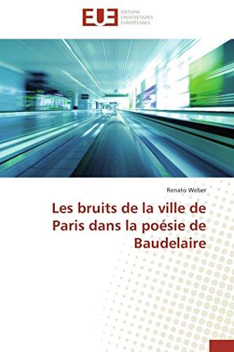 Les bruits de la ville de paris dans la poésie de baudelaire (OMN.UNIV.EUROP.) por WEBER-R