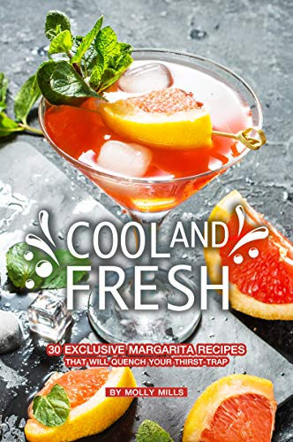 Cool and Fresh: 30 Exclusive Margarita Recipes that will Quench your Thirst-trap (English Edition)