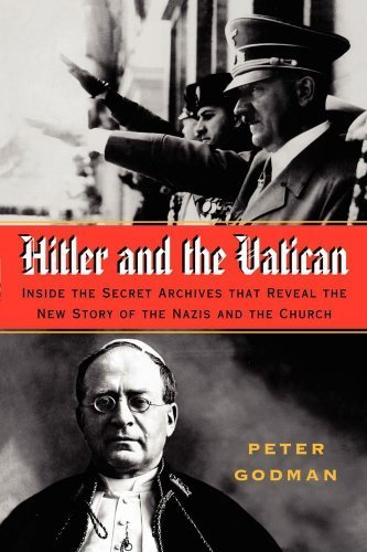 Hitler and the Vatican: Inside the Secret Archives That Reveal the New Story of the Nazis and the Church by Godman, Peter (2007) Paperback