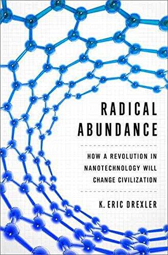 [Radical Abundance: How a Revolution in Nanotechnology Will Change Civilization] (By: K. Eric Drexler) [published: July, 2013]