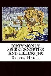 Dirty Money, Secret Societies and Killing JFK by Steven Hager (2014-11-20)