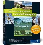 Die Fotoschule in Bildern. Landschaftsfotografie (Galileo Design)