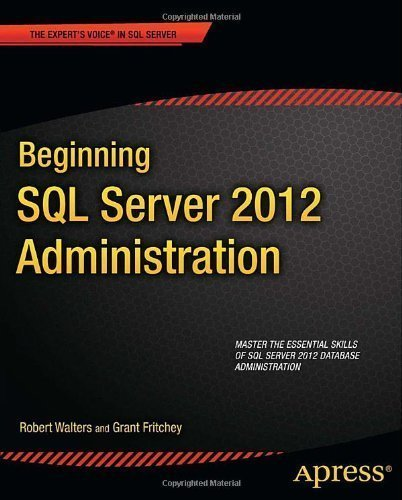 Beginning SQL Server 2012 Administration (Expert's Voice in SQL Server) 1st edition by Walters, Robert, Fritchey, Grant (2012) Paperback