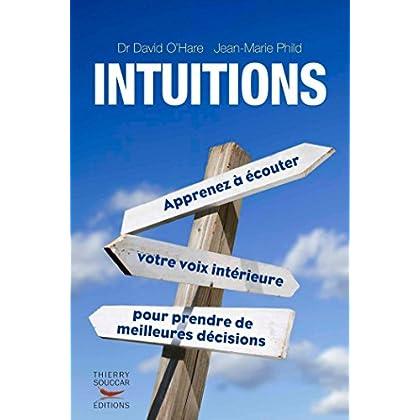Intuitions. Apprenez à écouter votre voix intérieure pour prendre de meilleures décisions: Apprenez à écouter votre voix intérieure pour prendre des décisions (Courants Ascendants)