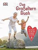 Das Großeltern-Buch: Der Ratgeber für eine ganz besondere Beziehung