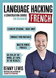 LANGUAGE HACKING FRENCH (Learn how to speak French - right away): A Conversation Course for Beginners (Language Hacking Wtih Benny Lewis)