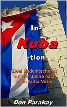 In- Kuba -tion: Zwei Badelatscheros auf der Suche nach dem Kuba-Virus