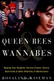 Queen Bees and Wannabes: A Parent's Guide to Helping Your Daughter Survive Cliques, Gossip, Boyfriends, and Other Realities of Adolescence