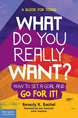 Pagina Para Descargar Libros What Do You Really Want?: How to Set a Goal and Go for It! A Guide for Teens PDF