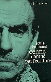 Louis-Ferdinand Céline damné par l'écriture par Jean Guenot