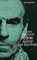 Louis-Ferdinand Céline damné par l'écriture