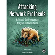 Attacking Network Protocols: A Hacker's Guide to Capture, Analysis, and Exploitation (English Edition)