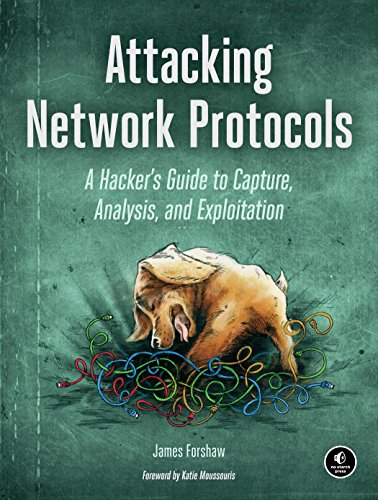 Attacking Network Protocols: A Hacker's Guide to Capture, Analysis, and Exploitation (English Edition) por James Forshaw