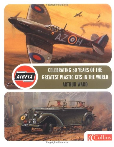 Airfix: Celebrating 50 years of the greatest modelling kits in the world (Airfix Products) por Arthur Ward