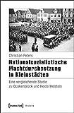 Nationalsozialistische Machtdurchsetzung in Kleinstädten: Eine vergleichende Studie zu Quakenbrück und Heide/Holstein (Histoire, Band 80)