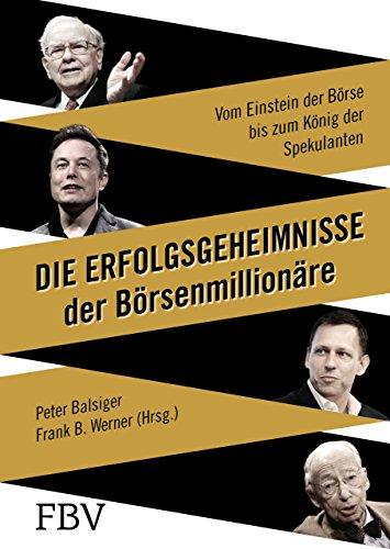 Die Erfolgsgeheimnisse der Börsenmillionäre: Vom Einstein der Börse bis zum König der...