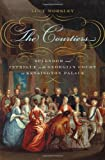 The Courtiers: Splendor and Intrigue in the Georgian Court at Kensington Palace (Hardback) - Common
