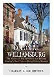 Colonial Williamsburg: The History of the Settlement that Became America's Most Famous Living-History Museum