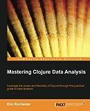 Mastering Clojure Data Analysis (English Edition)