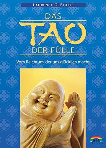 Das Tao der Fülle. Vom Reichtum, der uns glücklich macht