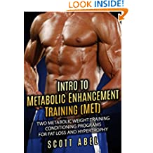 Intro to Metabolic Enhancement Training (MET): Two Metabolic Weight Training Conditioning Programs for Fat Loss and Muscle Gain