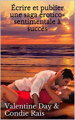Couverture du livre Écrire et publier une saga érotico-sentimentale à succès (guide pratique)